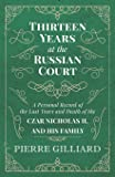Thirteen Years at the Russian Court - A Personal Record of the Last Years and Death of the Czar Nicholas II. and his Family