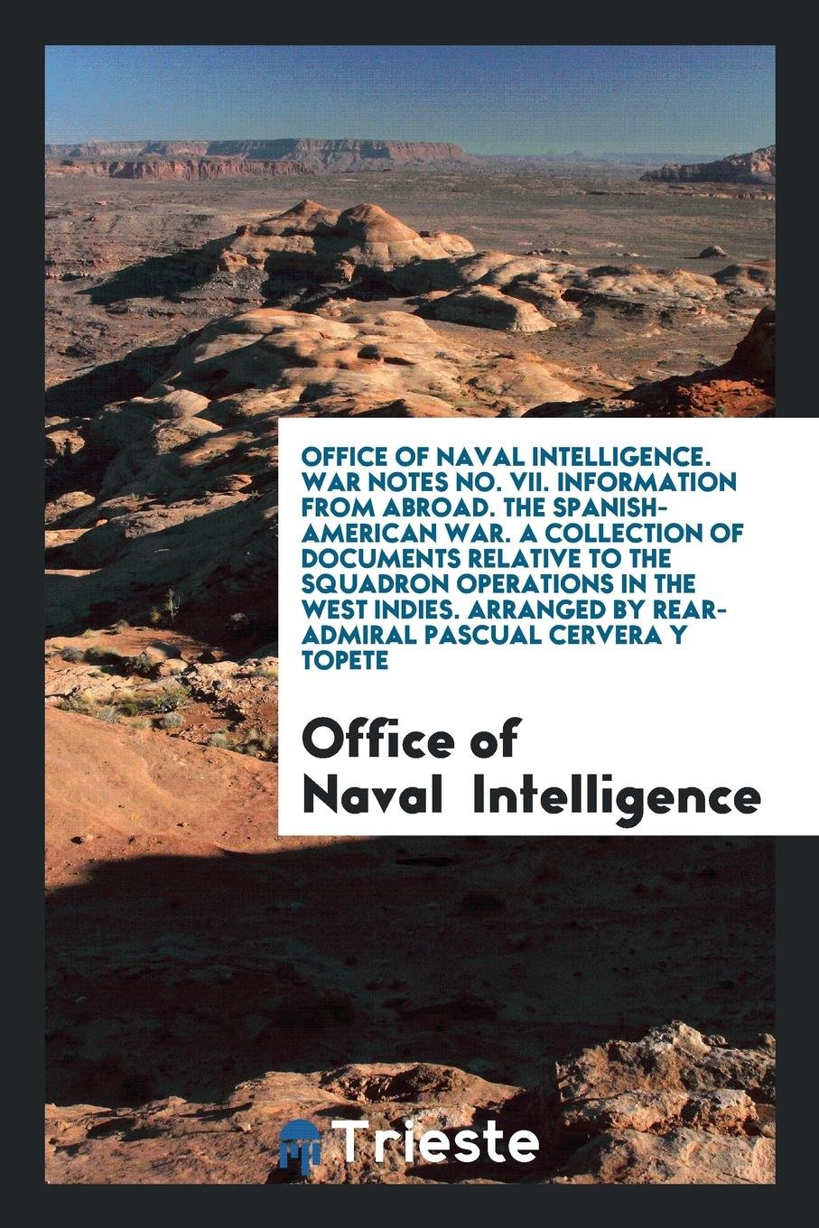 Download Office of Naval Intelligence. War Notes No. VII. Information from Abroad. The Spanish-American War. A Collection of Documents Relative to the Squadron ... by Rear-Admiral Pascual Cervera Y Topete ebook