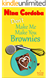 """Don't Make Me Make You Brownies: A """"Laugh Out Loud, Cry a Little"""" Romantic Comedy"""