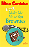 Don't Make Me Make You Brownies: A Romantic Comedy