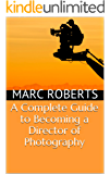 A Complete Guide to Becoming a Director of Photography (English Edition)
