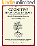 Cognitive Behavioral Therapy: Break the intrusive thoughts that sabotage you. Basic and advanced CBT techniques to…