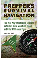 Prepper's Survival Navigation: Find Your Way with Map and Compass as well as Stars, Mountains, Rivers and other Wilderness Signs Paperback