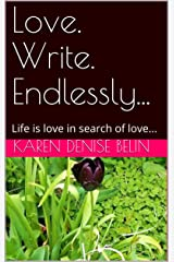 Love. Write. Endlessly...: Life is love in search of love... Kindle Edition