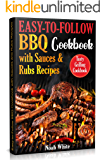 Easy-to-Follow BBQ Cookbook with Sauces and Rubs Recipes: Tasty Grilling Cookbook.