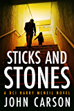 STICKS AND STONES: A Scottish Crime Thriller (A DCI Harry McNeil Crime Thriller Book 1) (English Edition)