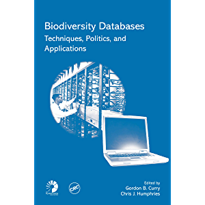 Biodiversity Databases: Techniques, Politics, and Applications (The Systematics Association Special Volume Book 73)
