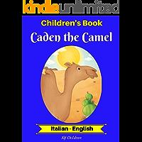 Children's Book: Caden the Camel (Italian-English) (Italian-English Bilingual Children's Book Book 2)