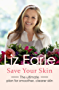 Save Your Skin: The ultimate plan for smoother, clearer skin (Wellbeing Quick Guides)