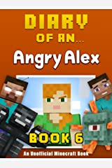 Diary of an Angry Alex: Book 6 [an unofficial Minecraft book] Kindle Edition