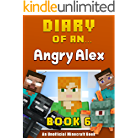 Diary of an Angry Alex: Book 6 [an unofficial Minecraft book]