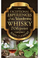 Exceptional Experiences of the Wandering Whisky Whisperer Kindle Edition
