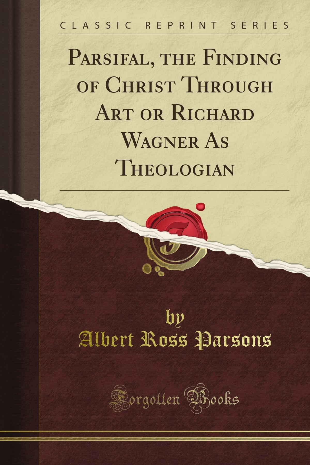 Parsifal, the Finding of Christ Through Art or Richard Wagner As Theologian (Classic Reprint) ebook