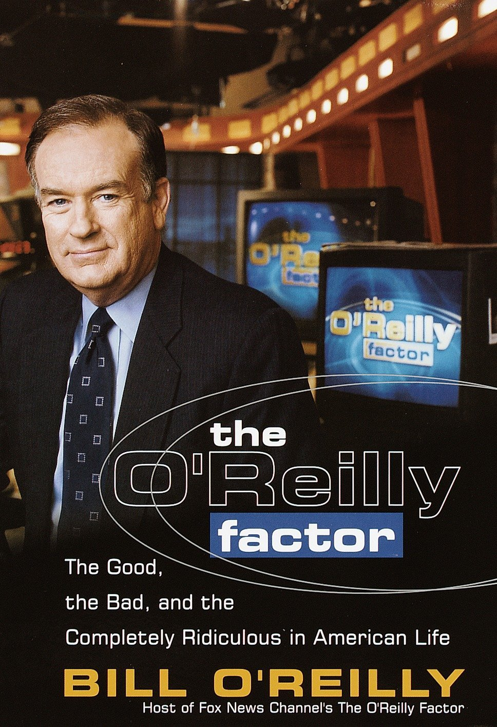 Read Online The O'Reilly Factor: The Good, the Bad, and the Completely Ridiculous in American Life PDF