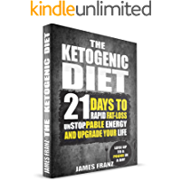 Ketogenic Diet: 21 Days To Rapid Fat Loss, Unstoppable Energy And Upgrade Your Life - Lose Up To a Pound a day (Includes…