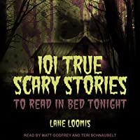 101 True Scary Stories to Read in Bed Tonight