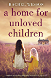 A Home for Unloved Children: A completely heartbreaking and gripping historical fiction page-turner (The Orphans of Hope…