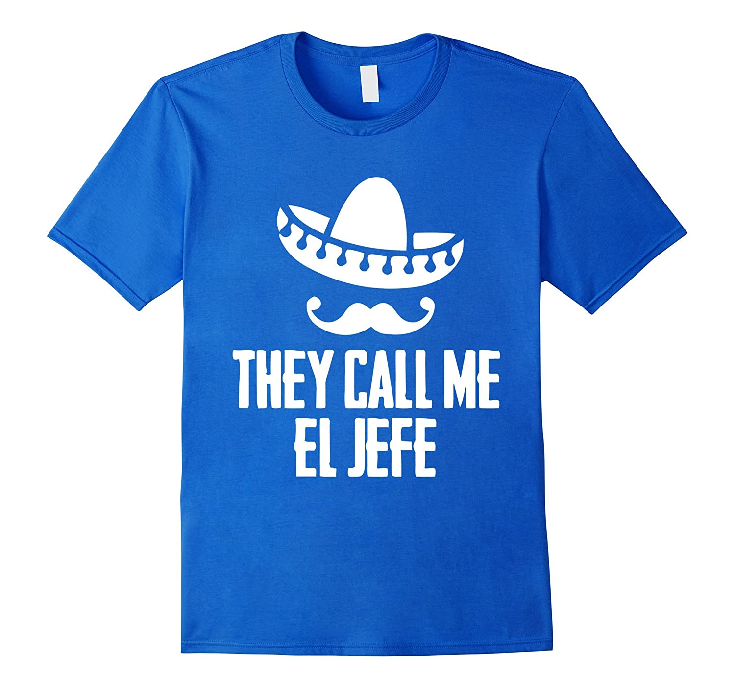 """They Call Me El Jefe"" Bragging Boss Gift T Shirt"