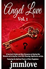 Angel Love: Vol. 1 A Survivor's Guide and New Discourse on Healing Our Wounds and Living Our Lives With Meaning, Significance and Joy Kindle Edition