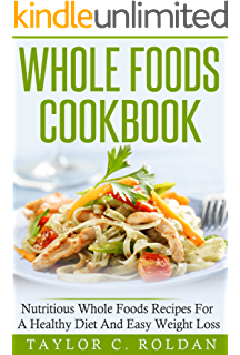 Whole foods whole foods recipes simple healthy delicious whole foods cookbook nutritious whole foods recipes for a healthy diet and easy weight loss forumfinder Gallery