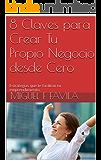 8 Claves para Crear Tu Propio Negocio desde Cero: Estrategías que te facilitan tu emprendimiento.