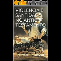 VIOLÊNCIA E SANTIDADE NO ANTIGO TESTAMENTO