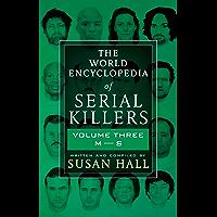 THE WORLD ENCYCLOPEDIA OF SERIAL KILLERS: Volume Three M-S (English Edition)