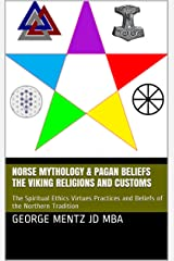 Norse Mythology & Pagan Beliefs  The Viking Religions and Customs : The Spiritual Ethics Virtues Practices and Beliefs of the Northern Tradition Kindle Edition