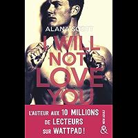 I Will Not Love You : L'auteur New-Adult aux 10 millions de lecteurs sur Wattpad ! (&H)