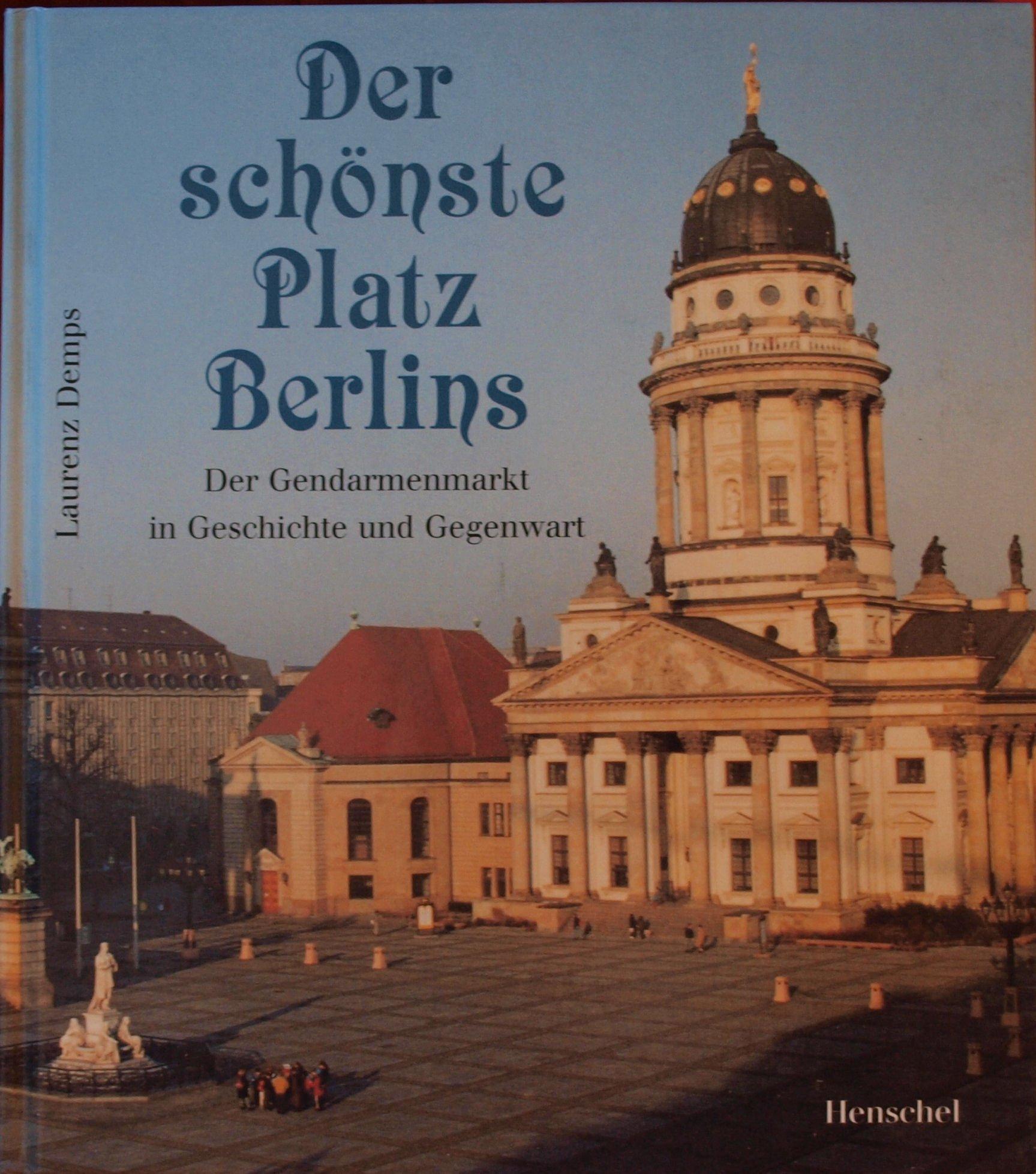 Der schönste Platz Berlins. Der Gendarmenmarkt in Geschichte und Gegenwart