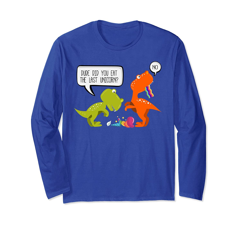 Dinosaur Gift Dude did you eat the Last Unicorn Long Sleeve-ah my shirt one gift