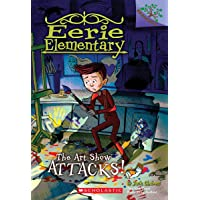 The Art Show Attacks!: A Branches Book (Eerie Elementary #9): A Branches Book (9)
