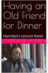 Having an Old Friend for Dinner: Hannibal's Lecture Notes Kindle Edition