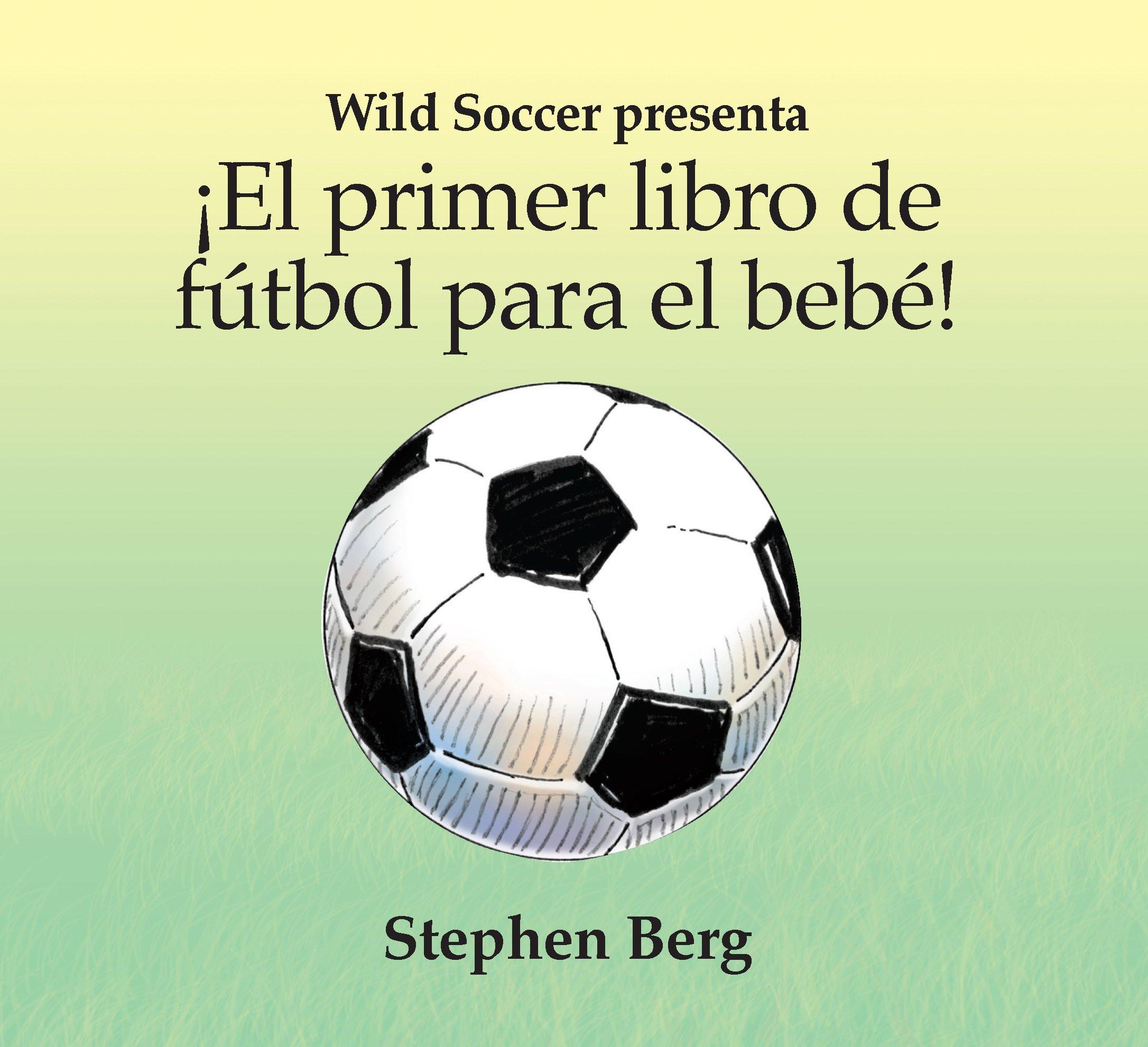 ¡El primer libro de fútbol para el bebé! / Baby's first soccer! (Wild Soccer) (Spanish Edition)