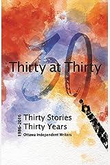 Thirty at Thirty: Thirty Stories, Thirty Years, Ottawa Independent Writers Paperback