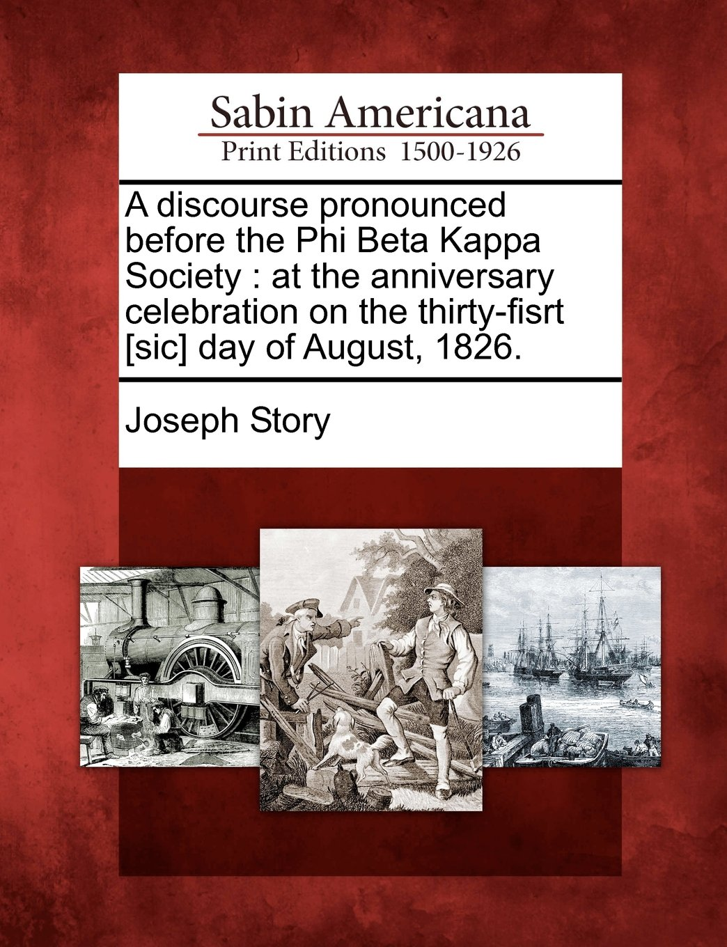 Read Online A discourse pronounced before the Phi Beta Kappa Society: at the anniversary celebration on the thirty-fisrt [sic] day of August, 1826. pdf