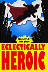 Eclectically Heroic (Eclectic Writings Series Book 5) Kindle Edition