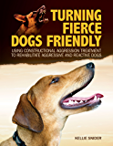Turning Fierce Dogs Friendly: Using Constructional Aggression Treatment to Rehabilitate Aggressive and Reactive Dogs