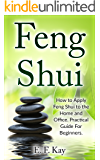 Feng Shui: How to Apply Feng Shui to the Home and Office. Practical Guide for Beginners (English Edition)