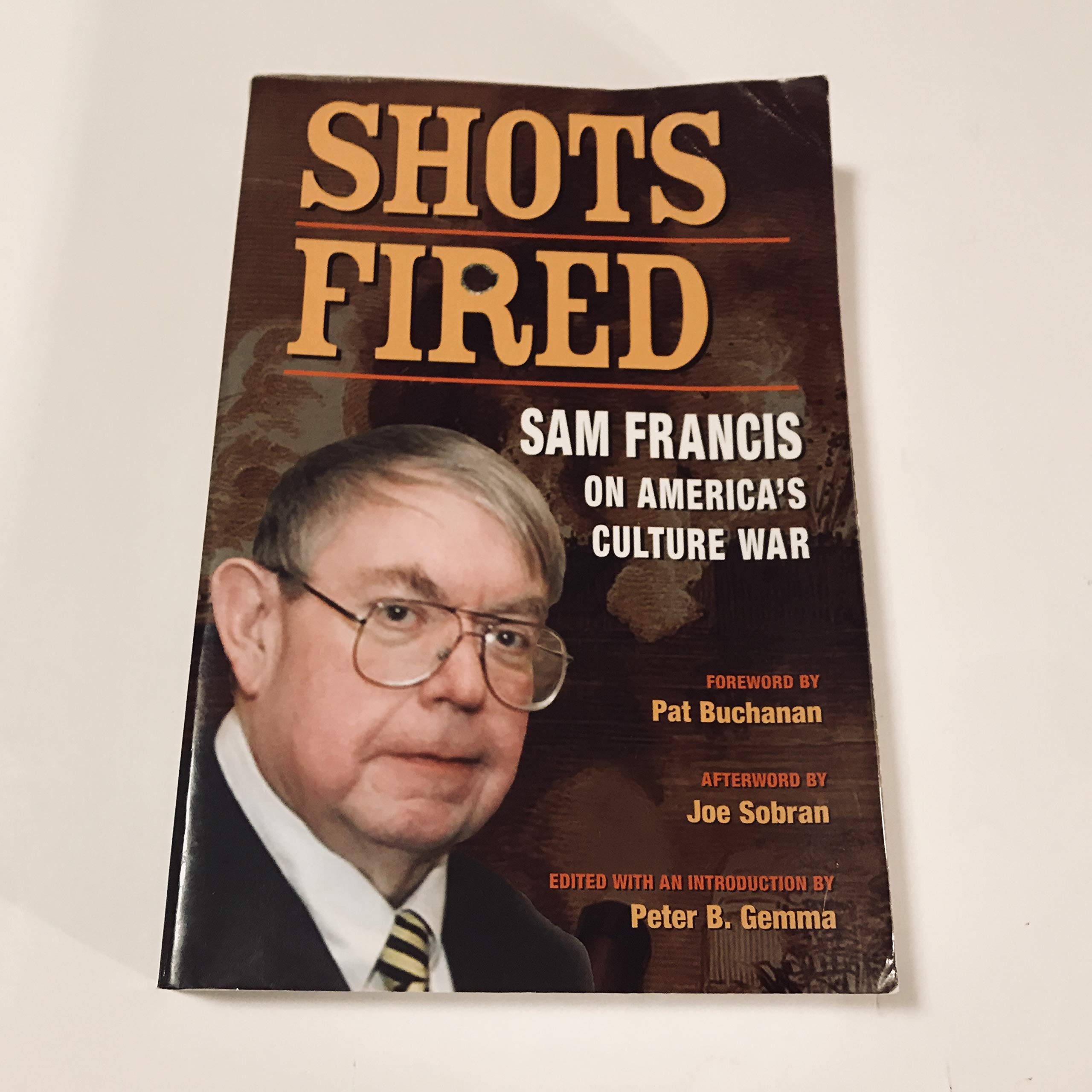 Shots Fired: Sam Francis on America's Culture War: Samuel T. Francis, Peter  B. Gemma, Patrick J. Buchanan: 9780977736201: Amazon.com: Books