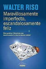 Maravillosamente imperfecto, escandalosamente feliz: Diez premisas liberadoras que transformarán tu vida de manera radica (Biblioteca Walter Riso) (Spanish Edition) Kindle Edition