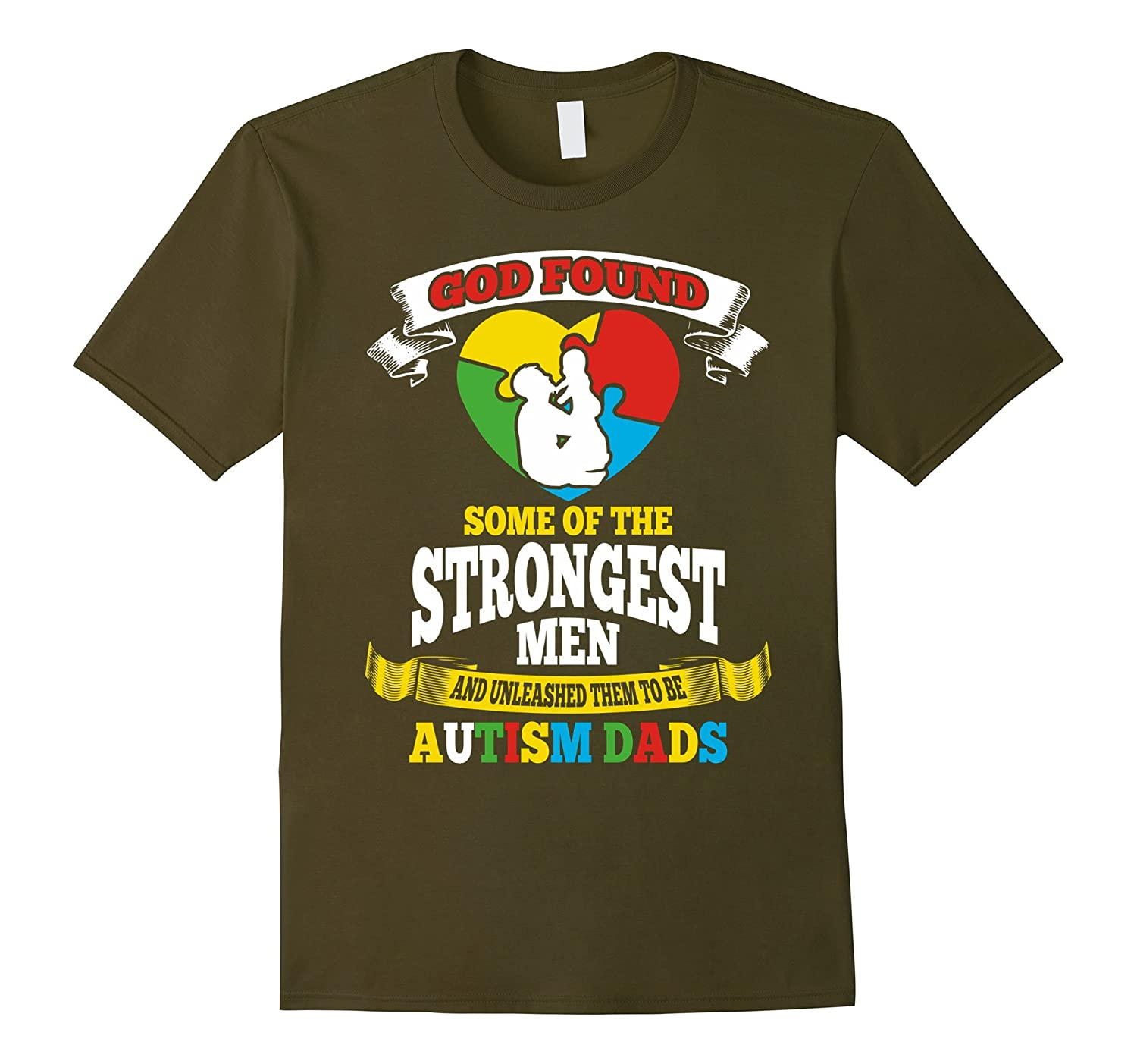 God Found Some Of The Strongest Men Autism Dads TShirt-TH