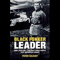 Black Fokker Leader: Carl Degelow—The First World War's Last Airfighter Knight