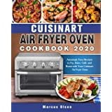 Cuisinart Air Fryer Oven Cookbook -2020: Amazingly Easy Recipes to Fry, Bake, Grill, and Roast with Your Cuisinart Air Fryer