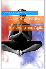 A Happy Ending: Be strong and Agile Kindle Edition