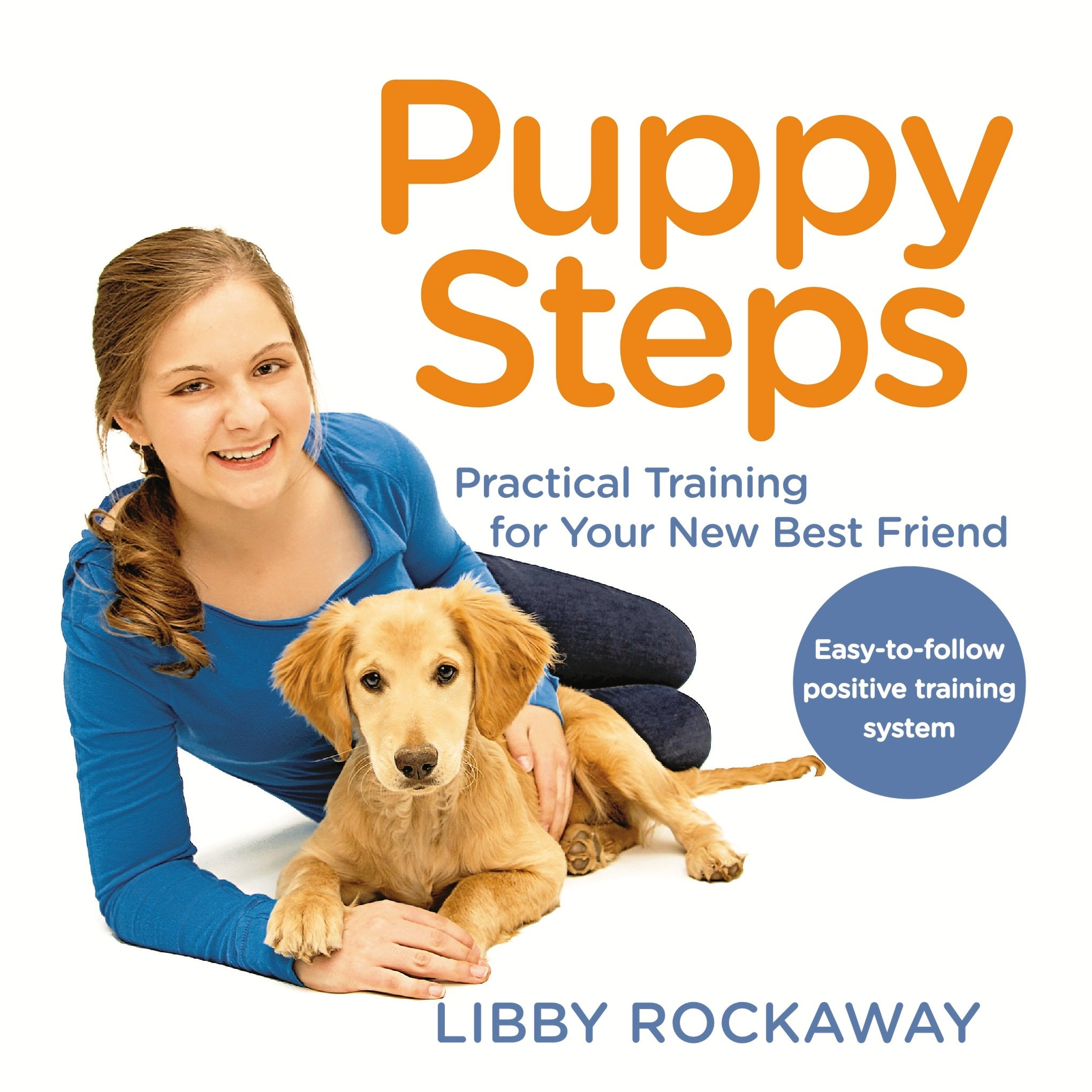 Puppy Steps Practical Training for Your New Best Friend Libby