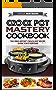 Crock Pot Mastery Cookbook: The Zero Effort Crock Pot Recipe Guide For Everyone (Crock Pot, Slow Cooker, Instant Pot, Crock Pot Cookbook) (English Edition)