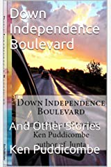 Down Independence Boulevard: And Other Stories Kindle Edition