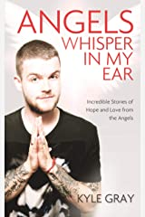 Angels Whisper in My Ear: Incredible Stories of Hope and Love from the Angels Kindle Edition