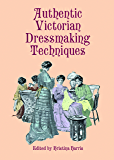 Authentic Victorian Dressmaking Techniques (Dover Fashion and Costumes)